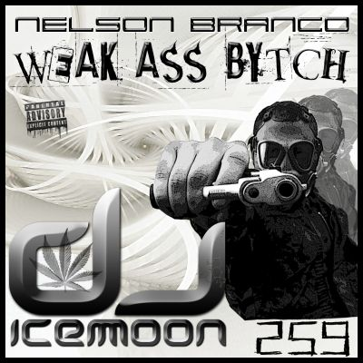 259 [IR] ICEMOON [WEAK ASS BITCH] by DJ ICEMOON (NELSON BRANCO)